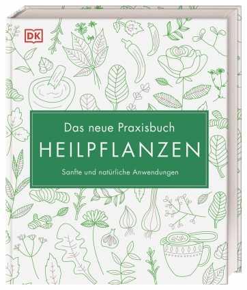 Das neue Praxisbuch Heilpflanzen.